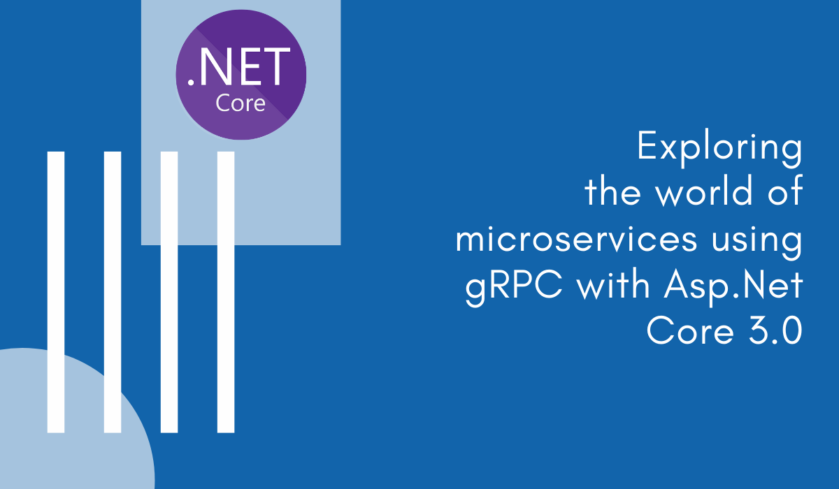 Exploring the world of microservices using gRPC with Asp Net